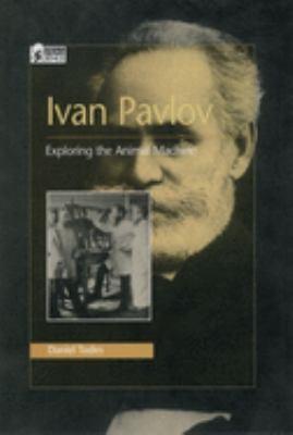 Ivan Pavlov: Exploring the Animal Machine 9780195105148