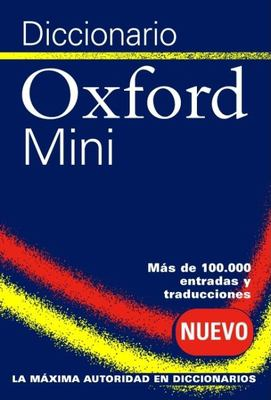 Oxford Spanish Minidictionary/Diccionario Oxford Mini: Spanish-English English-Spanish/Espanol-Ingles Ingles-Espanol 9780198610465