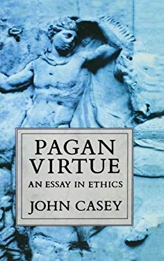 Pagan Virtue: An Essay in Ethics 9780198249580