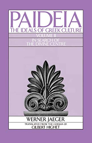 Paideia: The Ideals of Greek Culture Volume II: In Search of the Divine Center 9780195040470