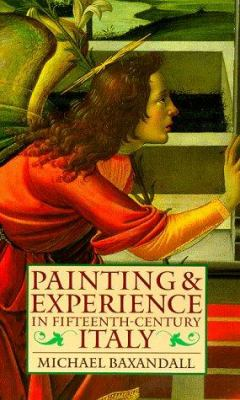 Painting and Experience in Fifteenth-Century Italy: A Primer in the Social History of Pictorial Style 9780192821447