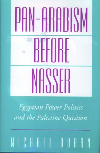 Pan-Arabism Before Nasser: Egyptian Power Politics and the Palestine Question 9780195123616
