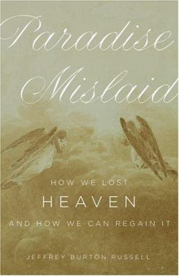 Paradise Mislaid: How We Lost Heaven--And How We Can Regain It 9780195160062