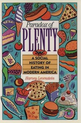 Paradox of Plenty: A Social History of Eating in Modern America 9780195089189