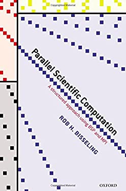 Parallel Scientific Computation: A Structured Approach Using BSP and MPI 9780198529392