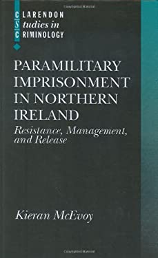 Paramilitary Imprisonment in Northern Ireland: Resistance, Management, and Release 9780198299073