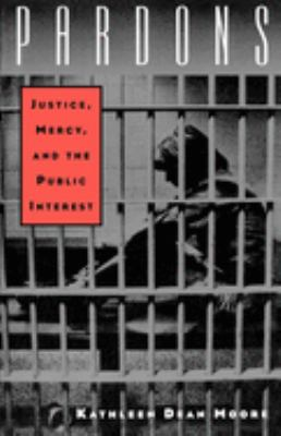 Pardons: Justice, Mercy, and the Public Interest 9780195113945