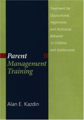 Parent Management Training: Treatment for Oppositional, Aggressive, and Antisocial Behavior in Children and Adolescents 9780195154290