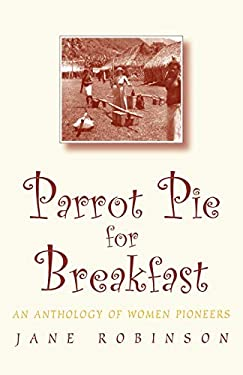 Parrot Pie for Breakfast: An Anthology of Women Pioneers 9780192880208