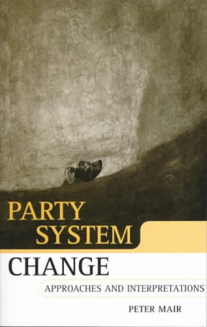 Party System Change: Approaches and Interpretations 9780198295495