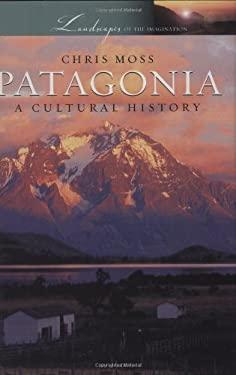 Patagonia: A Cultural History 9780195342499