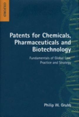 Patents for Chemicals, Pharmaceuticals and Biotechnology: Fundamentals of Global Law, Practice and Strategy 9780198765202