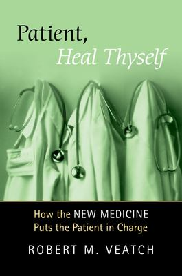 Patient, Heal Thyself: How the New Medicine Puts the Patient in Charge 9780195313727