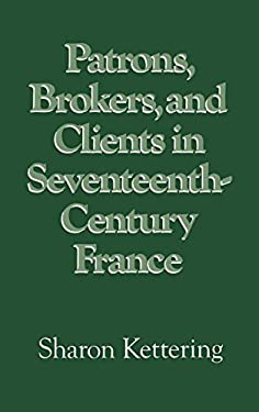 Patrons, Brokers, and Clients in Seventeenth-Century France 9780195036732