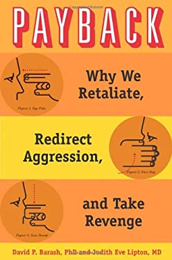 Payback: Why We Retaliate, Redirect Aggression, and Take Revenge 9780195395143