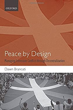 Peace by Design: Managing Intrastate Conflict Through Decentralization 9780199549009