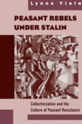 Peasant Rebels Under Stalin: Collectivization and the Culture of Peasant Resistance 9780195131048