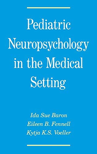 Pediatric Neuropsychology in the Medical Setting 9780195063455