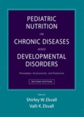 Pediatric Nutrition in Chronic Diseases and Developmental Disorders: Prevention, Assessment, and Treatment 9780195165647