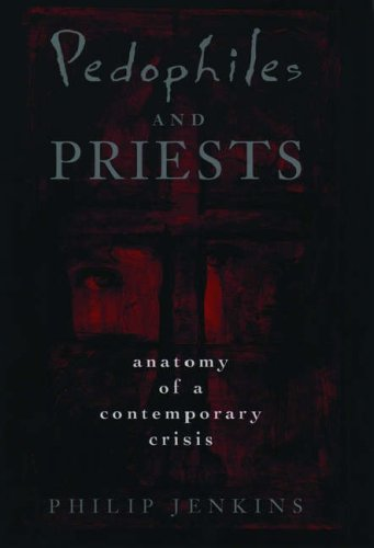 Pedophiles and Priests: Anatomy of a Contemporary Crisis 9780195095654