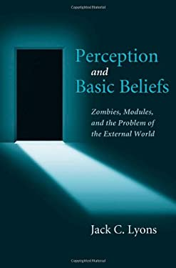 Perception and Basic Beliefs: Zombies, Modules and the Problem of the External World 9780195373578
