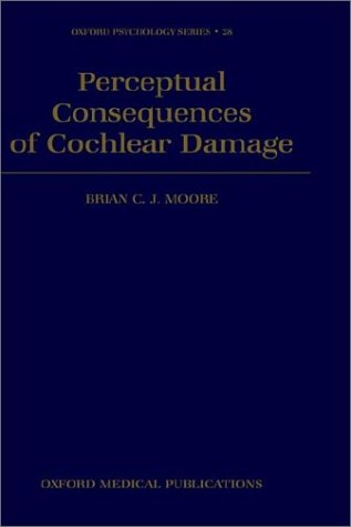Perceptual Consequences of Cochlear Damage 9780198523307