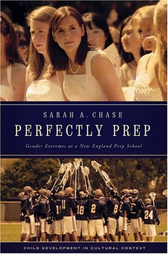 Perfectly Prep: Gender Extremes at a New England Prep School 9780195308815
