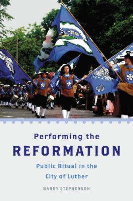 Performing the Reformation: Public Ritual in the City of Luther 9780199732753