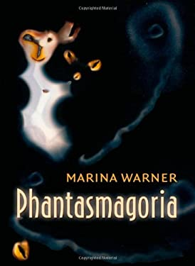 Phantasmagoria: Spirit Visions, Metaphors, and Media Into the Twenty-First Century 9780199299942