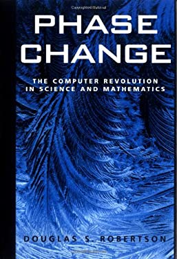 Phase Change: The Computer Revolution in Science and Mathematics 9780195157482