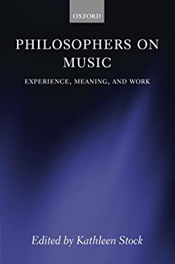 Philosophers on Music: Experience, Meaning, and Work 9780199587995