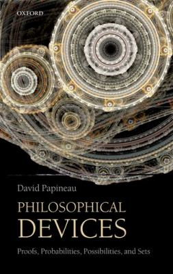 Philosophical Devices: Proofs, Probabilities, Possibilities, and Sets 9780199651733