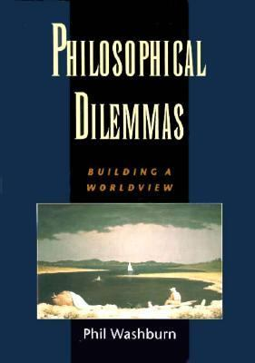 Philosophical Dilemmas: Building a Worldview 9780195106930