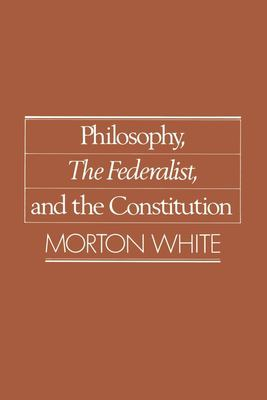 Philosophy, the Federalist, and the Constitution 9780195059489