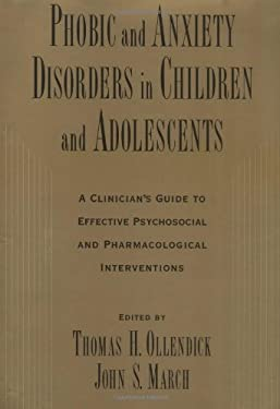 Phobic and Anxiety Disorders in Children and Adolescents: A Clinician's Guide to Effective Psychosocial and Pharmacological Interventions 9780195135947