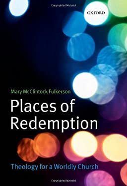 Places of Redemption: Theology for a Worldly Church 9780199296477