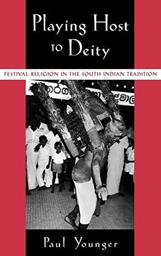 Playing Host to Deity: Festival Religion in the South Indian Tradition 9780195140446