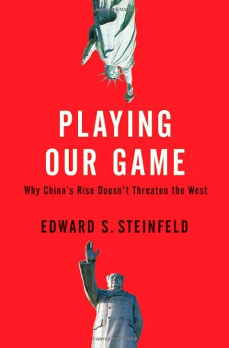 Playing Our Game: Why China's Economic Rise Doesn't Threaten the West 9780195390650