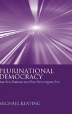 Plurinational Democracy: Stateless Nations in a Post-Sovereignty Era 9780199240760