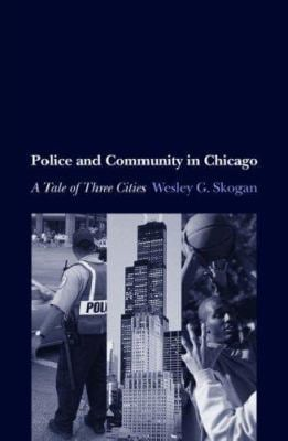 Police and Community in Chicago: A Tale of Three Cities 9780195154580