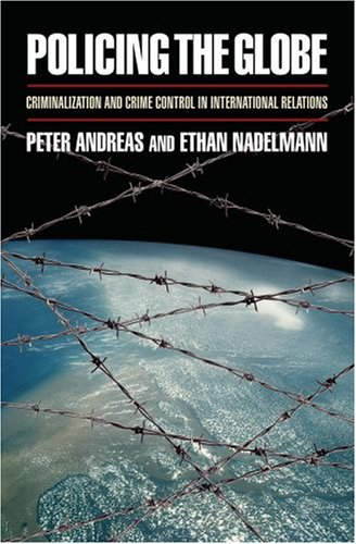 Policing the Globe: Criminalization and Crime Control in International Relations 9780195089486