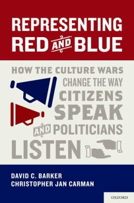 Representing Red and Blue: How the Culture Wars Change the Way Citizens Speak and Politicians Listen 9780199796564