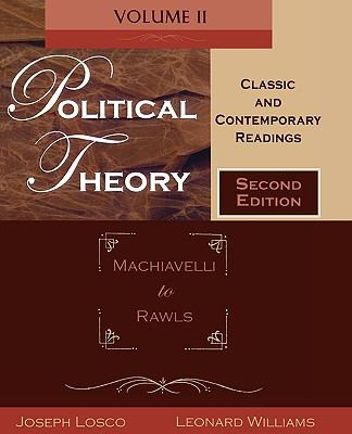 Political Theory, Volume 2: Classic and Contemporary Readings: Machiavelli to Rawls 9780195330236