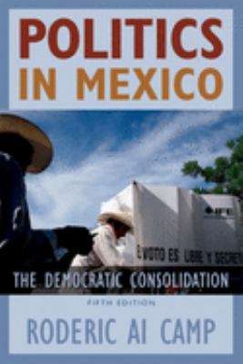 Politics in Mexico: The Democratic Consolidation 9780195313321