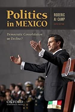 Politics in Mexico: Democratic Consolidation or Decline? 9780199843978
