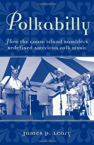 Polkabilly: How the Goose Island Ramblers Redefined American Folk Music 9780195141061