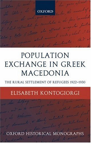 Population Exchange in Greek Macedonia: The Forced Settlement of Refugees 1922-1930 9780199278961