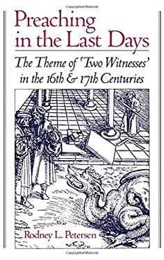 Preaching in the Last Days: The Theme of 'Two Witnesses' in the Sixteenth and Seventeenth Centuries 9780195073744