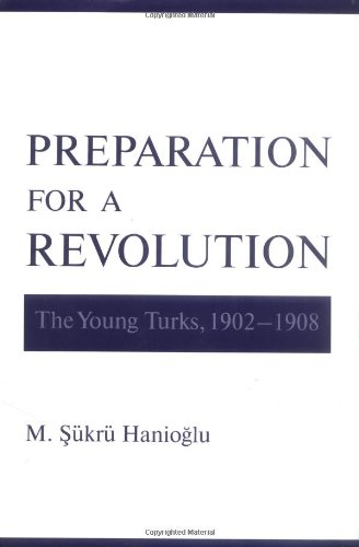 Preparation for a Revolution: The Young Turks, 1902-1908 9780195134636