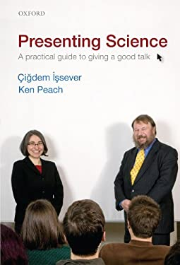 Presenting Science: A Practical Guide to Giving a Good Talk 9780199549092